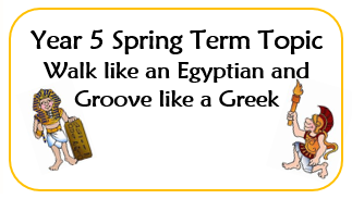 Year 5 Spring Topics - Walk like an Egypitian and Groove Like a Greek